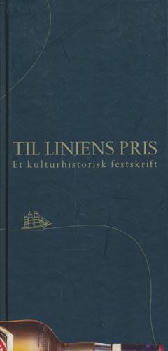 TIL LINIENS PRIS.  Et kulturhistorisk festskrift.