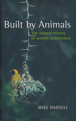 Built by animals. The natural history of animal architecture.