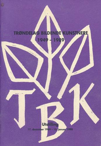 TRØNDELAG BILDENDE KUNSTNERE 1949 - 1989.  Utstilling 17.desember 1989 - 15.januar 1990.