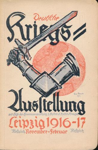 DEUTSCHE KRIEGSAUSSTELLUNG LEIPZIG 1916.  Mit hilfe der heeresverwaltung zum besten des Roten Kreuzes. / DEUTSCHE KRIEGSAUSSTELLUNGEN 1916.  Im unterstüzung des königlich Preutzischen Kriegsministeriums veranstaltet vom zentralkomitee der Deutschen veriene vom Roten Kreuz.