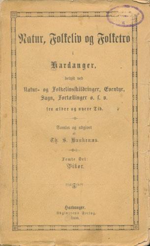 Natur, folkeliv og folketro i Hardanger, belyst ved Natur- og folkelivsskildringer, eventyr, sagn, fortællinger o. s. v. Samlet og utgivet af Th. S. Haukenæs. Femte del: Vikør.