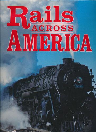 RAILS ACROSS AMERICA.  A History of Railroads in North America.