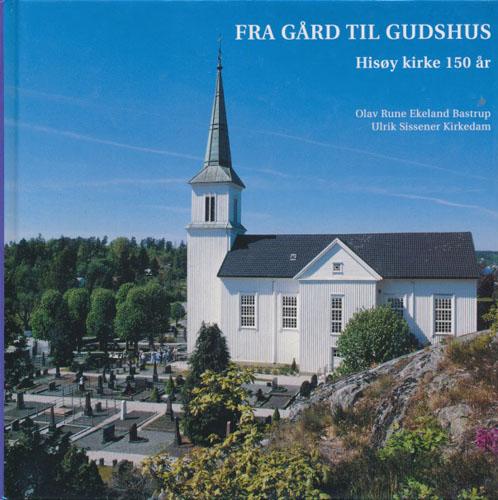 Fra gård til Gudshus. Hisøy kirke 150 år.
