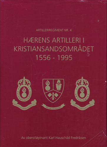 Artilleriregiment nr. 4. Hærens artilleri i Kristiansandsområdet 1556 - 1995.