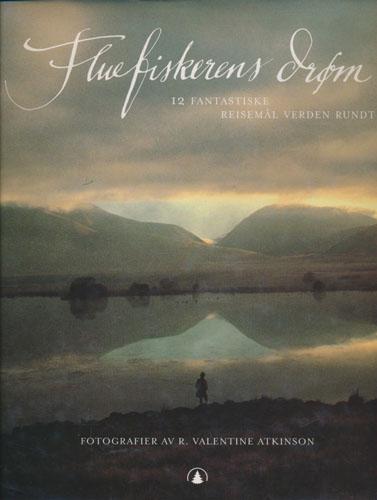 (FLUEFISKE) FLUEFISKERENS DRØM.  Fotografier av R. Valentine Atkinson. Oversatt av Per Steinar Mannes. Norsk fagkonsulent: Jon Lenæs.