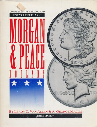 Comprehensive Catalog and Encyclopedia of Morgan and Peace Dollars.