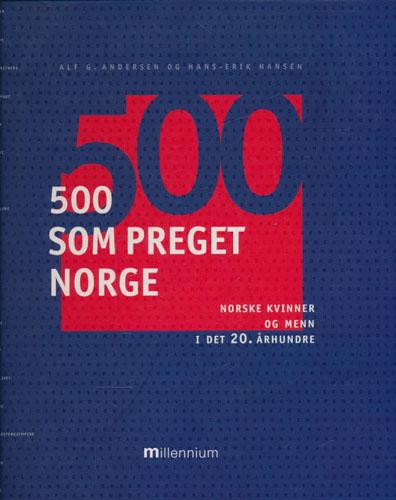 500 som preget Norge. Norske kvinner og menn i det 20. århundre.