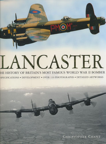 Lancaster. The History of Britain's most Famous World War II Bomber.
