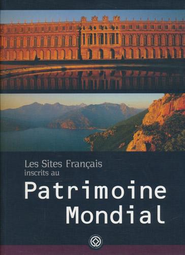 LES SITES FRANCAIS INSCRITS AU PATRIMOINE MONDIAL.