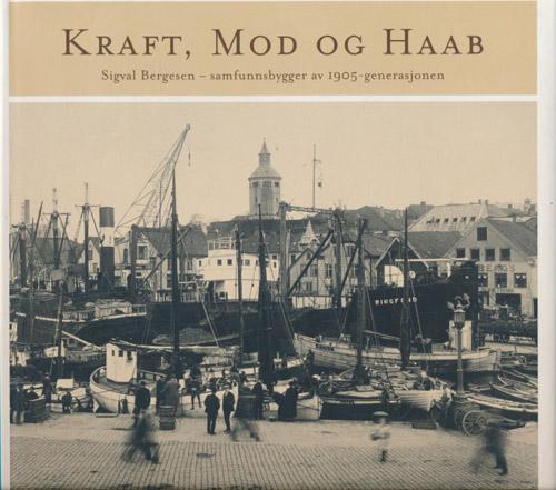 Kraft, Mod og Haab. Sigval Bergesen-samfunnsbygger av 1905-generasjonen.