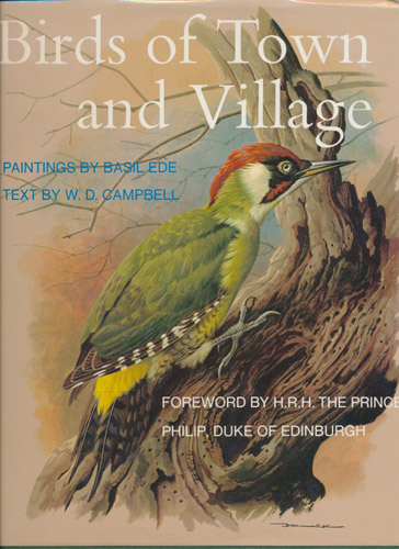 (EDE, BASIL) Birds of Town and Village. Paintings by Basil Ede. Text by-. Foreword by H.R.H. The Prince Philip, Duke of Edinburgh.