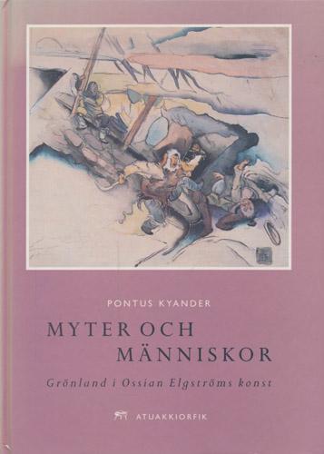 (ELGSTRÖM, OSSIAN) Myter och människor. Grönland i Ossian Engströms konst.