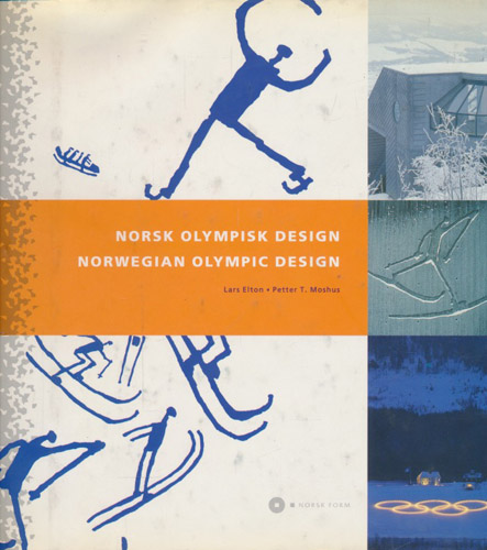 Norsk Olympisk design. Design og arkitektur til De XVII Olympiske Vinterleker Lillehammer 1994. Norwegian Olympic Design. Design and architecture for The XVII Olympic Winter Games Lillehammer 1994.