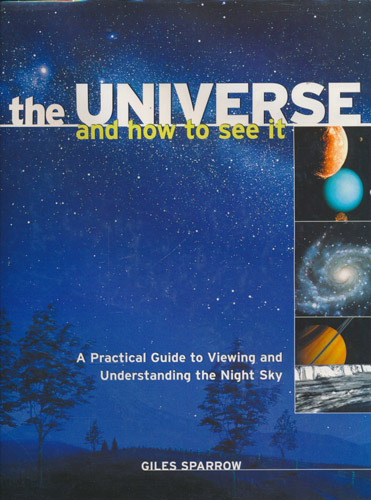 The Universe and how to see it. A practical guide to viewing and understanding the night sky.