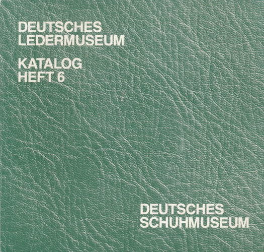 Deutsches Ledermuseum. Deutsches Schuhmuseum. Katalog Heft 6.