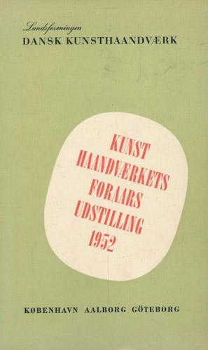 (LANDSFORENINGEN DANSK KUNSTHAANDVERK) Kunsthaandværkets foraars udstilling 1952.
