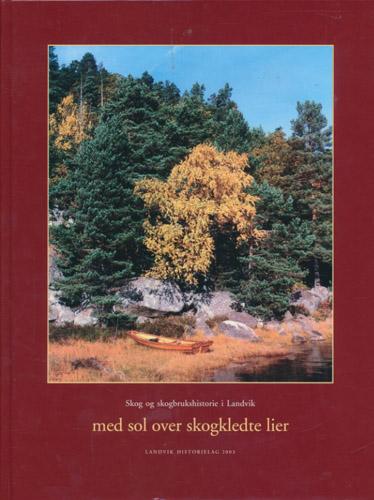 ...med sol over skogkledte lier. Skog og skogbrukshistorie i Landvik.