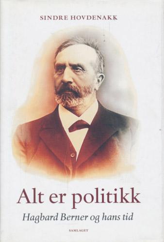 (BERNER, HAGBARD) Alt er politikk. Hagbard Berner og hans tid.