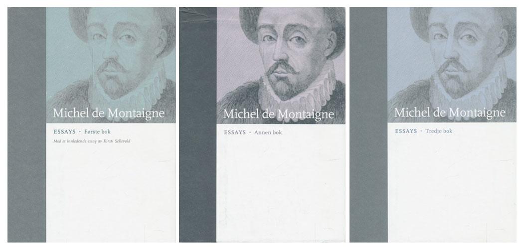 (BOKKLUBBENS KULTURBIBLIOTEK) Essays: Første bok. / Annen bok. / Tredje bok. Oversatt av Beate Vibe. Innledende essay av Kirsti Sellevold.