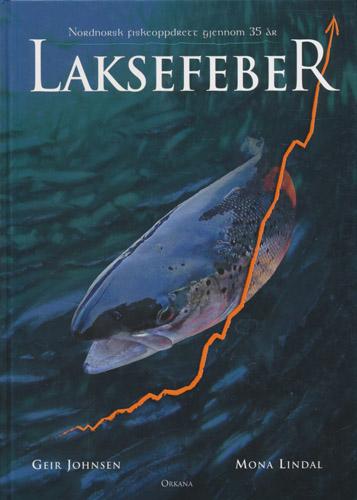Laksefeber. Nordnorsk fiskeoppdrett gjennom 35 år.