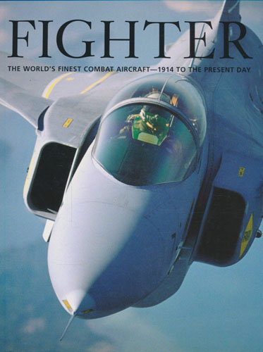 Fighter. The world's finest combat aircraft - 1914 to the present day.