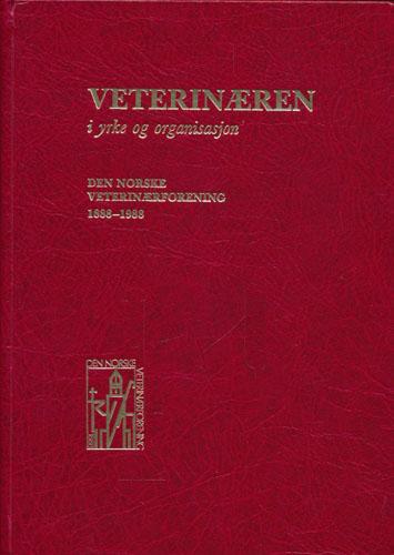 Veterinæren i yrke og organisasjon. Den Norske Veterinærforening. 1888-1988.