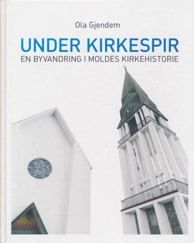 Under kirkespir. En byvandring i Moldes kirkehistorie. Molde kirke - Molde domkirke. 1957 - 2007.