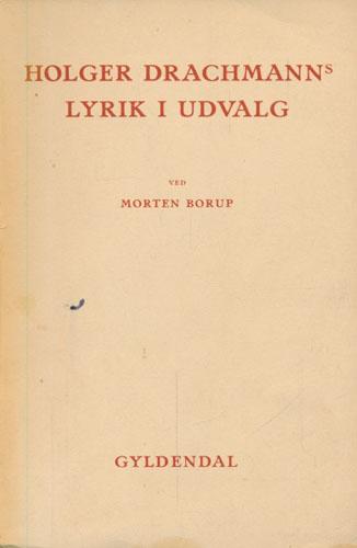 (DRACHMANN, HOLGER) Holger Drachmanns lyrik i udvalg. Med indledning og fortolkning ved Morten Borup.