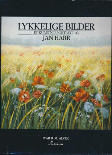 (HARR, JAN) Lykkelige bilder. Et kunstnerportrett av Jan Harr.