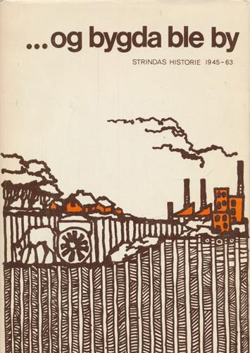 (STRINDA BYGDEBOK) - OG BYGDA BLE BY.  Strindas historie 1945-1963. Redaktør: Peter Sjøholt.