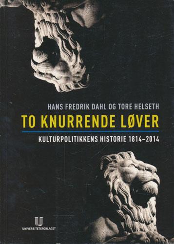 To knurrende løver. Kulturpolitikkens historie 1814-2014.