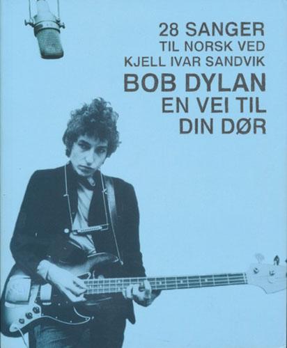 (DYLAN, BOB) Bob Dylan - En vei til din dør. 28 sanger til norsk ved-.