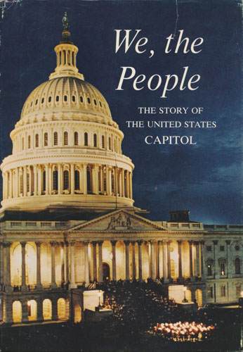 WE, THE PEOPLE.  the Story of The United States Capitol. Its past and its promise.