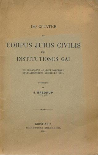 """180 CITATER AF CORPUS JURIS CIVILIS OG INSTITUTIONENS GAI.  Til belysning af """"Den romerske obligationsrets specielle del"""". Oversatte af J. Bredrup."""