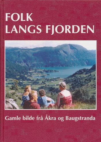 FOLK LANGS FJORDEN.  Gamle bilder frå Åkra og Baugstranda.