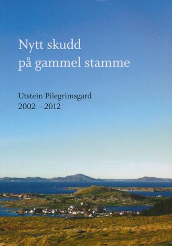NYTT SKUDD PÅ GAMMEL STAMME.  Utstein Pilegrimsgard 2002-2012.