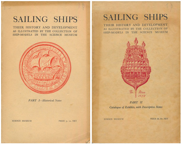Sailing Ships. Their History & Development. As Illustrated by the Collection of Ship-models in the Science Museum. Part I: Historical Notes. / Part II. Catalogue of Exhibits, with Descriptive Notes.