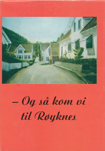 Og så kom vi til Røyknes... Lokalhistorie fra Skisland, Røyknes og Nomeland.