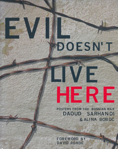 Evil Doesn't Live Here. Posters from the Bosnian war. Foreword by David Rohde.
