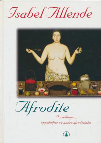 Afrodite. Fortellinger, oppskrifter og andre afrodisiaka.