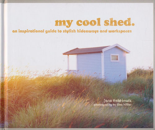 My Cool Shed. An inspirational guide to stylish hideaways and workspaces.