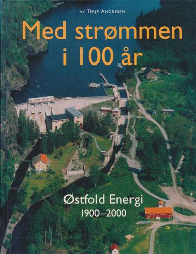 Med strømmen i 100 år. Østfold Energi 1900-2000.