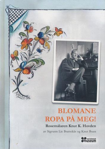 (ROSEMALING) Blomane ropa på meg! Dekorasjons- og rosemålaren Knut Knutsson Hovden (1893-1983).