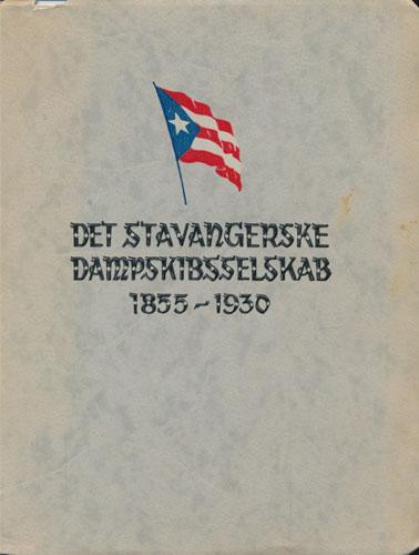 DET STAVANGERSKE DAMPSKIBSSELSKAB GJENNEM 75 ÅR.  1855 - 12. Februar - 1930.