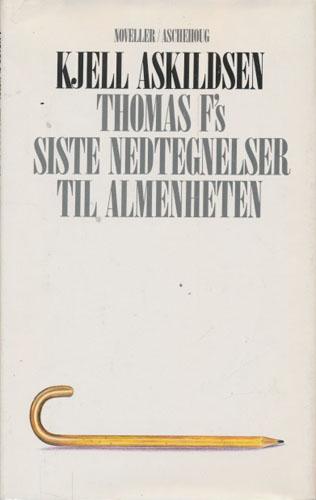 Thomas F's siste nedtegnelser til almenheten. Noveller.