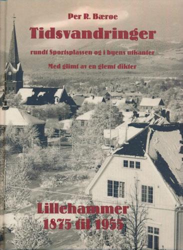 Tidsvandringer. Lillehammer 1875 til 1955.