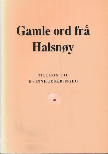 GAMLE ORD FRÅ HALSNØY.  Tillegg til Kvinnherskringlo.