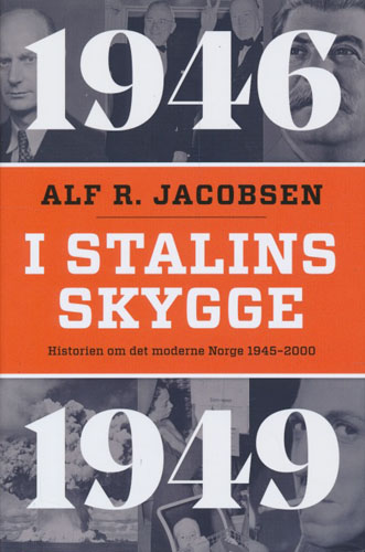 I Stalins skygge. 1946-1949. Historien om det moderne Norge 1945-2000.