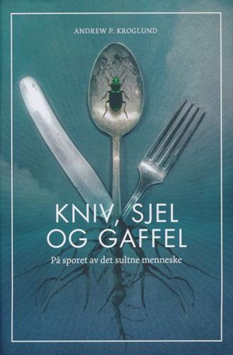 Kniv, sjel og gaffel. På sporet av det sultne menneske.