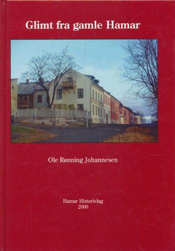 Glimt fra gamle Hamar. Spredte minner fra barndommens gater, og fra streiftog i skog og mark.